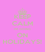 KEEP CALM I'M GOING ON HOLIDAYS! - Personalised Poster A4 size