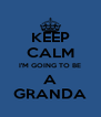 KEEP CALM I'M GOING TO BE A GRANDA - Personalised Poster A4 size