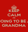 KEEP CALM I'M GOING TO BE A GRANDMA - Personalised Poster A4 size