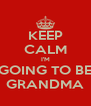 KEEP CALM I'M GOING TO BE GRANDMA - Personalised Poster A4 size