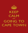 KEEP CALM I'M GOING TO CAPE TOWN - Personalised Poster A4 size