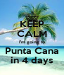 KEEP CALM I'm going to Punta Cana in 4 days - Personalised Poster A4 size