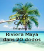 KEEP CALM I'm going to Riviera Maya dans 20 dodos - Personalised Poster A4 size