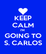 KEEP CALM I'M  GOING TO S. CARLOS - Personalised Poster A4 size