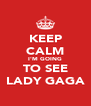 KEEP CALM I'M GOING TO SEE LADY GAGA - Personalised Poster A4 size