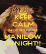KEEP CALM I'M GOING TO SEE MANILOW TONIGHT!! - Personalised Poster A4 size