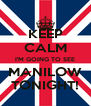 KEEP CALM I'M GOING TO SEE MANILOW TONIGHT! - Personalised Poster A4 size