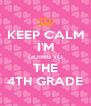 KEEP CALM I'M GOING TO THE 4TH GRADE - Personalised Poster A4 size