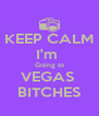 KEEP CALM I'm  Going to VEGAS  BITCHES - Personalised Poster A4 size