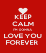 KEEP CALM I'M GONNA  LOVE YOU FOREVER  - Personalised Poster A4 size