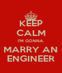 KEEP CALM I'M GONNA MARRY AN ENGINEER - Personalised Poster A4 size