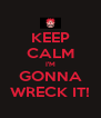 KEEP CALM I'M GONNA WRECK IT! - Personalised Poster A4 size