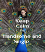 Keep Calm I'm Handsome and Single  - Personalised Poster A4 size