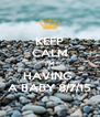 KEEP CALM I'M HAVING  A BABY 8/7/15 - Personalised Poster A4 size