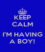 KEEP CALM  I'M HAVING A BOY! - Personalised Poster A4 size