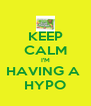 KEEP CALM I'M HAVING A  HYPO - Personalised Poster A4 size