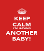 KEEP CALM I'M HAVING ANOTHER BABY! - Personalised Poster A4 size