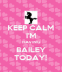 KEEP CALM I'M HAVING BAILEY TODAY! - Personalised Poster A4 size