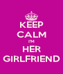KEEP CALM I'M HER GIRLFRIEND - Personalised Poster A4 size