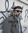KEEP CALM I'M HERE <3 - Personalised Poster A4 size
