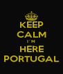 KEEP CALM I´M HERE PORTUGAL - Personalised Poster A4 size