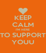 KEEP CALM I'M HERE TO SUPPORT YOUU - Personalised Poster A4 size