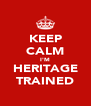 KEEP CALM I'M HERITAGE TRAINED - Personalised Poster A4 size