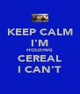 KEEP CALM I'M HOLDING CEREAL I CAN'T - Personalised Poster A4 size