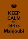 KEEP CALM I'm  Idriss Mahjoubi - Personalised Poster A4 size