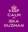 KEEP CALM I'M IEKA GUZMAN - Personalised Poster A4 size