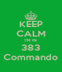 KEEP CALM I'M IN 383 Commando - Personalised Poster A4 size