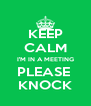 KEEP CALM I'M IN A MEETING PLEASE  KNOCK - Personalised Poster A4 size
