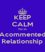 KEEP CALM I'm in Acommented Relationship - Personalised Poster A4 size