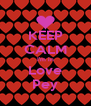KEEP CALM I'm in Love Pey - Personalised Poster A4 size