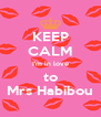 KEEP CALM I'm in love to Mrs Habibou - Personalised Poster A4 size