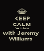 KEEP CALM I'm in love with Jeremy  Williams  - Personalised Poster A4 size