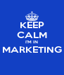 KEEP CALM I'M IN MARKETING  - Personalised Poster A4 size