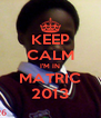 KEEP CALM I'M IN MATRIC 2013 - Personalised Poster A4 size