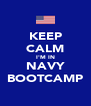 KEEP CALM I'M IN NAVY BOOTCAMP - Personalised Poster A4 size