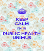 KEEP CALM I'M IN PUBLIC HEALTH UNIMUS - Personalised Poster A4 size