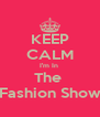 KEEP CALM I'm In  The  Fashion Show - Personalised Poster A4 size