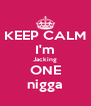KEEP CALM I'm Jacking ONE nigga - Personalised Poster A4 size