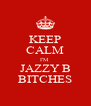 KEEP CALM I'M  JAZZY B BITCHES - Personalised Poster A4 size