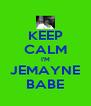 KEEP CALM I'M JEMAYNE BABE - Personalised Poster A4 size