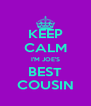 KEEP CALM I'M JOE'S BEST COUSIN - Personalised Poster A4 size