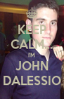 KEEP CALM... I'M JOHN DALESSIO - Personalised Poster A4 size