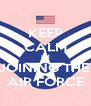 KEEP CALM I'M JOINING THE  AIR FORCE - Personalised Poster A4 size