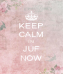 KEEP CALM I'M JUF NOW - Personalised Poster A4 size
