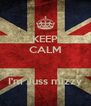 KEEP CALM   I'm Juss mizzy - Personalised Poster A4 size