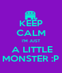 KEEP CALM I'M JUST  A LITTLE MONSTER :P - Personalised Poster A4 size